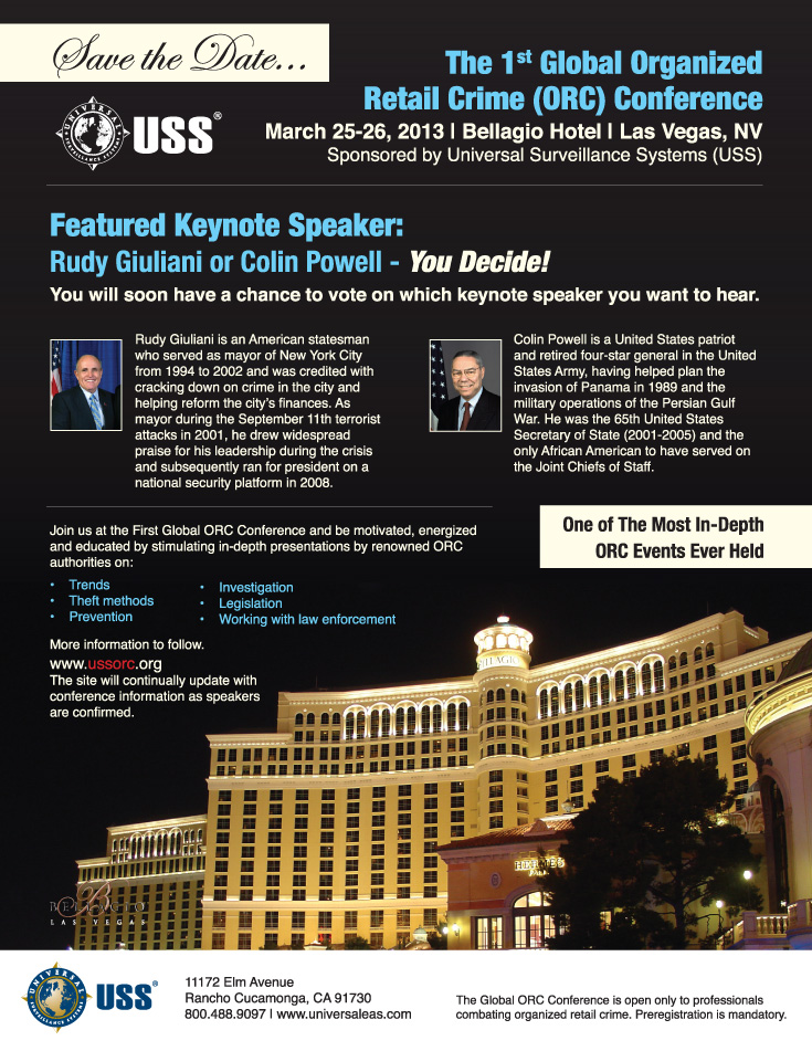 Save the Date: USS - The 1st Global Organized Retail Crime Conference. March 25 - 26, 2013 Las Vegas, NV. Featured Keynote Speaker: Rudy Giuliani or Colin Powell - You Decide!